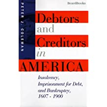 Debtors and Creditors in America: Insolvency, Imprisonment for Debt, and Bankruptcy, 1607-1900