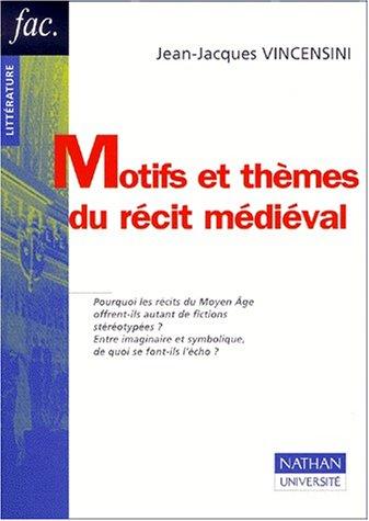 Motifs et thèmes du récit médiéval par Jean-Jacques Vincensini