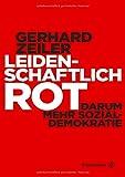 Leidenschaftlich Rot: Darum mehr Sozialdemokratie - Gerhard Zeiler