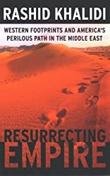 Resurrecting Empire: Western Footprints and America's Perilous Path in the Middle East by Rashid Khalidi (2004-08-27)