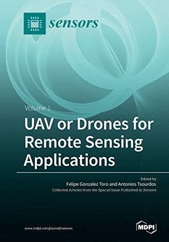 UAV or Drones for Remote Sensing Applications: Volume 1 -