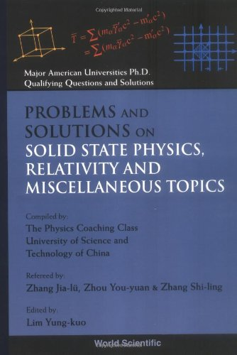 Problems And Solutions On Solid State Physics, Relativity And Miscellaneous Topics: Major American University PhD Qualifying Questions and Solutions ... Qualifying Questions And Solutions - Physics) por Lim Yung Kuo