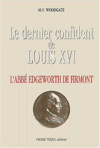 Le dernier confident de Louis XVI : L'abbé Edgeworth de Firmont