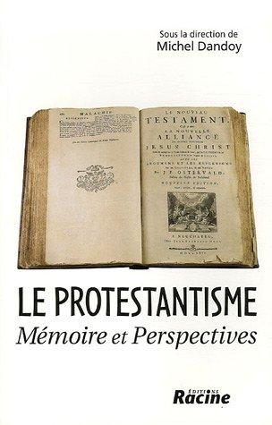 Le Protestantisme : Mémoire et Perspectives