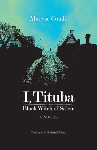 I, Tituba, Black Witch of Salem (CARAF Books: Caribbean and African Literature Translated from French (Paperback))