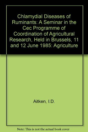 Chlamydial Diseases of Ruminants: A Seminar in the Cec Programme of Coordination of Agricultural Research, Held in Brussels, 11 and 12 June 1985: Agriculture por I.D. Aitken