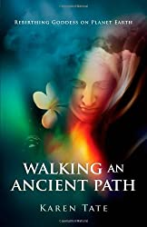 Walking An Ancient Path: Rebirthing Goddess on Planet Earth