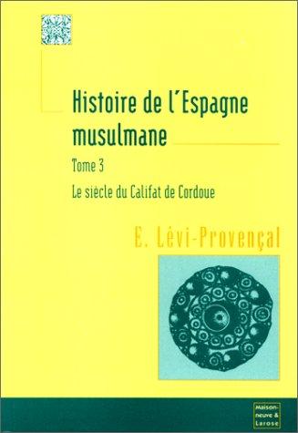 HISTOIRE DE L'ESPAGNE MUSULMANE. Tome 3, Le siècle du califat de Cordoue thumbnail