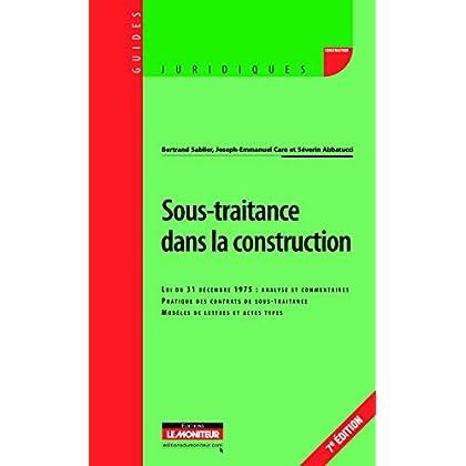 Sous-traitance dans la construction: Loi du 31 décembre 1975 : analyse et commentaires - Pratique des contrats de sous-traitance - Modèle