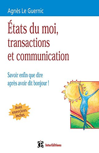 Etats du moi, transactions et communication - Savoir enfin que dire après avoir dit bonjour !