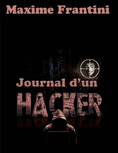 Journal d'un hacker - Maxime Frantini