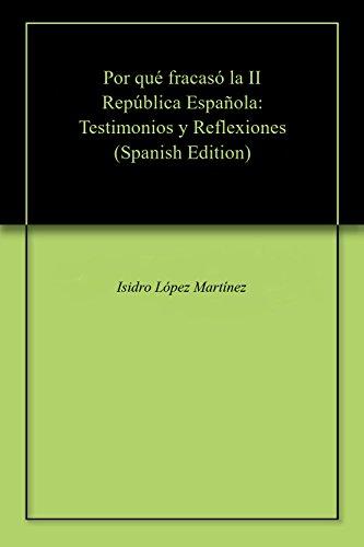 Por qué fracasó la II República Española: Testimonios y Reflexiones por Isidro López Martínez