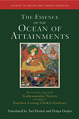 The Essence of the Ocean of Attainments: The Creation Stage of the Guhyasamaja Tantra according to Panchen Losang Chökyi Gyaltsen (Studies in Indian and Tibetan Buddhism)