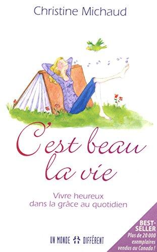 C'EST BEAU LA VIE - VIVRE HEUREUX DANS LE COURANT DE LA GRACE par Christine Michaud