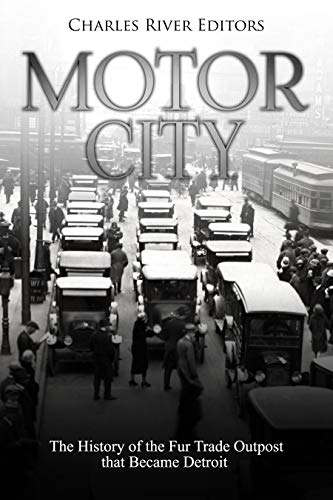 Motor City: The History of the Fur Trade Outpost that Became Detroit (English Edition)