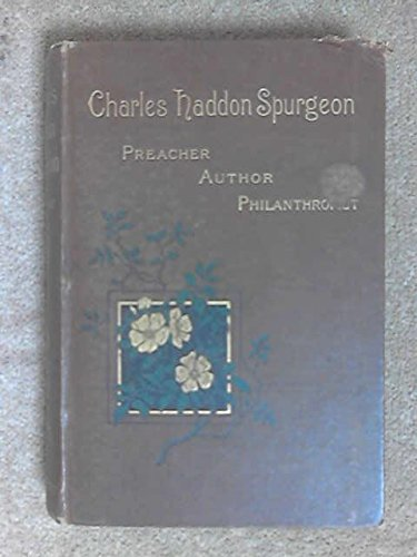 Charles Haddon Spurgeon: Preacher, author, and philanthropist : with anecdotal reminiscences