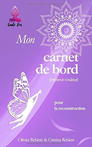 Mon carnet de bord (intérieur couleur): pour la reconstruction par Olivier Rebière