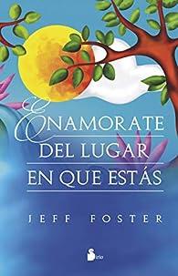 ENAMÓRATE DEL LUGAR EN QUE ESTÁS par JEFF FOSTER