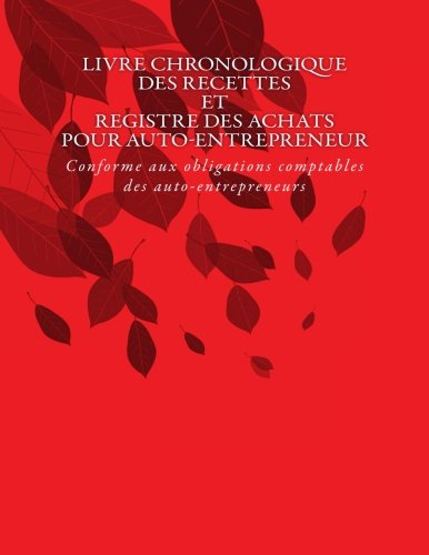 Livre chronologique des recettes et registre des achats pour auto-entrepreneur: Conforme aux obligations comptables des auto-entrepreneurs par G. C.