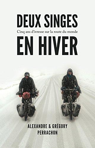 Deux singes en hiver: Cinq ans d'ivresse sur la route du monde