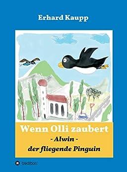 Alwin, der fliegende Pinguin: Wenn Olli zaubert von [Erhard Kaupp]