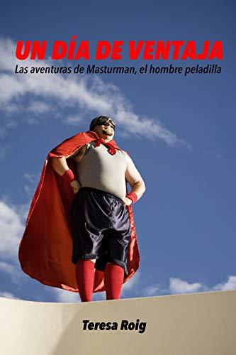 UN DÍA DE VENTAJA: Las aventuras de Masturman, el hombre peladilla.