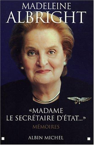 Madame le Secrétaire d'Etat: Mémoires par Madeleine Albright