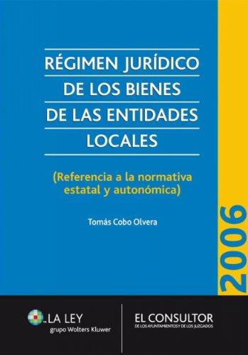 Régimen jurídico de los bienes de las Entidades Locales: (Referencia a la normativa estatal y autonómica) por Tomás Cobo Olvera
