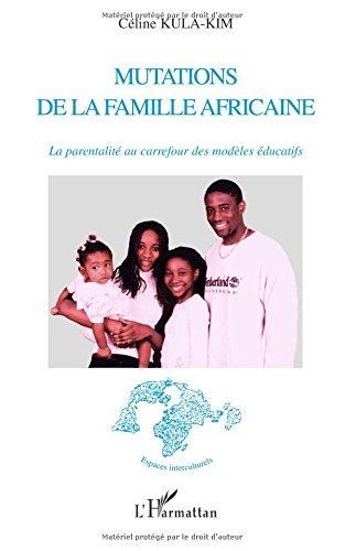 Mutations de la famille africaine: La parentalité au carrefour des modèles éducatifs par Céline Kula-Kim