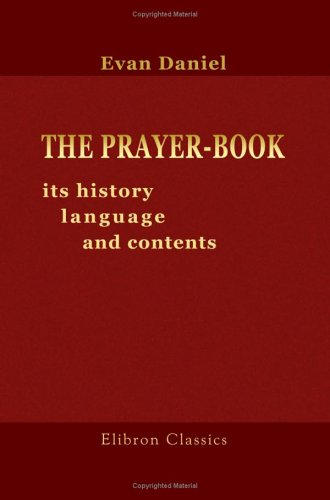 The Prayer-Book: Its History, Language, and Contents