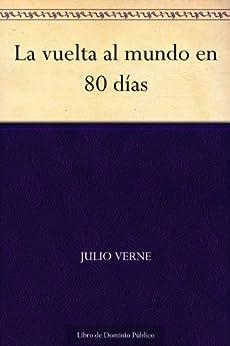 La vuelta al mundo en 80 días (Spanish Edition)
