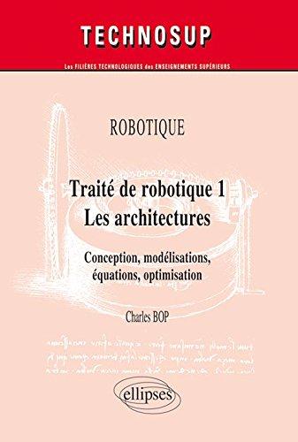 Descargar Libro Traité de robotique 1 - Les architectures : Conception, modélisations, équations, optimisation de Charles Bop