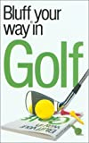 The Bluffer's Guide to Golf (Bluffers Guides)