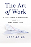 The Art of Work: A Proven Path to Discovering What You Were Meant to Do (English Edition)