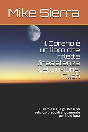 Il Corano è un libro che riflette l'inesistenza del dio-luna, Allah: L'Islam esegue gli stessi riti religiosi praticati anticamente per il dio-luna