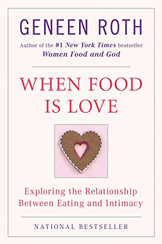 When Food Is Love: Exploring the Relationship Between Eating and Intimacy (English Edition) por Geneen Roth