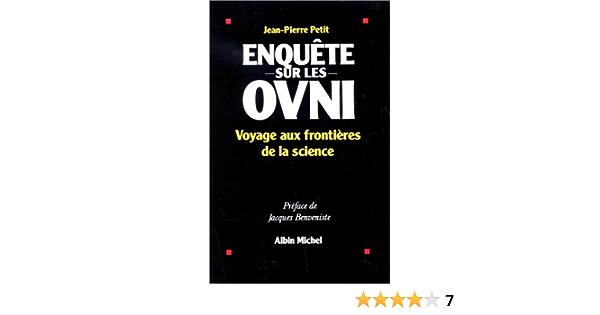 Amazon Fr Enquete Sur Les Ovni Voyage Aux Frontieres De La Science Petit Jean Pierre Livres