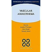 Vascular Anaesthesia (Oxford Specialist Handbooks in Anaesthesia)