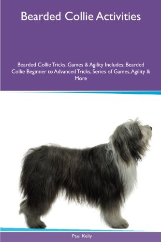 Bearded Collie Activities Bearded Collie Tricks, Games & Agility. Includes: Bearded Collie Beginner to Advanced Tricks, Series of Games, Agility and More