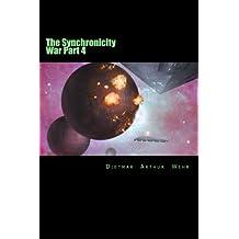 The Synchronicity War Part 4 (Volume 4) by Dietmar Arthur Wehr (2014-07-03)