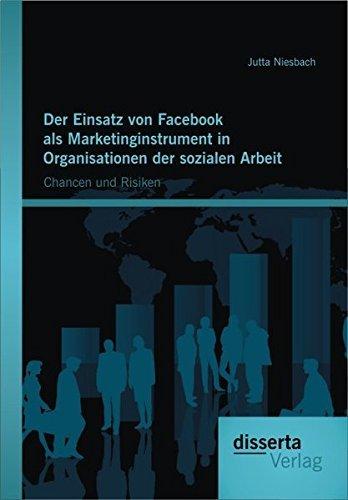 Der Einsatz von Facebook als Marketinginstrument in Organisationen der sozialen Arbeit: Chancen und Risiken by Jutta Niesbach (2013-01-10)