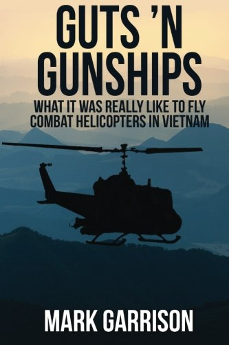 Guts 'N Gunships: What it was Really Like to Fly Combat Helicopters in Vietnam por Mark Garrison