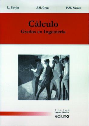 Cálculo Grados en Ingenier¡a (Textos Universitarios) por Luis Bayón Arnau