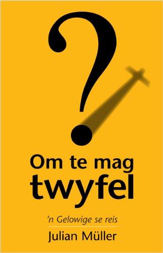 Om te mag twyfel: 'n Gelowige se reis (Afrikaans Edition)