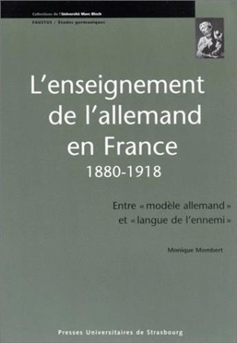 L'enseignement de l'allemand en France, 1880-1918 : Entre modèle allemand etlangue de ennemi