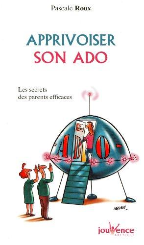 Apprivoiser son ado : Les secrets des parents efficaces
