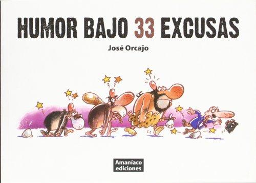 Humor bajo 33 excusas (Biblioteca Amaníaco) por José Orcajo
