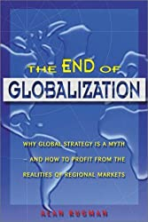 The End of Globalization: Why Global Strategy Is a Myth & How to Profit from the Realities of Regional Markets by Alan Rugman (2001-04-04)