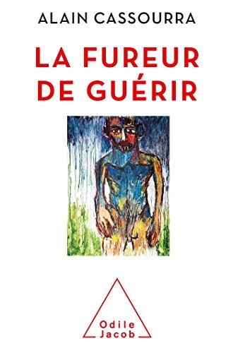 La Fureur de guérir par Alain Cassourra