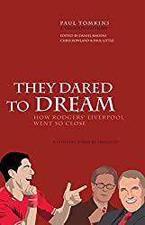 They Dared To Dream: How Rodgers' Liverpool Went So Close (English Edition)